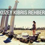 Kuzey Kıbrıs Rehberi | Gezilecek görülecek yerler?