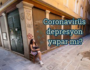 Coronavirüs depresyon yapar mı?